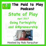 State of Play April 2017: Going Fortnightly and GMPreneurship